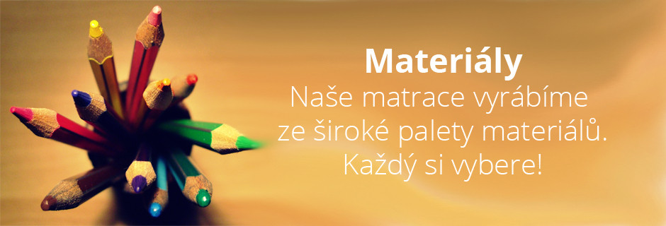 Materiály. Naše matrace vyrábíme ze široké palety materiálů. Každý si vybere!